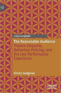 The Reasonable Audience: Theatre Etiquette, Behaviour Policing, and the Live Performance Experience