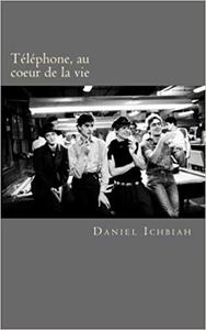 Telephone, au coeur de la vie: Biographie du groupe Telephone - Daniel Ichbiah