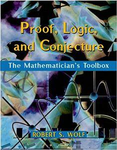 Proof, Logic, and Conjecture: The Mathematician's Toolbox (Repost)