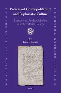 Protestant Cosmopolitanism and Diplomatic Culture: Brandenburg-Swedish Relations in the Seventeenth Century (repost)