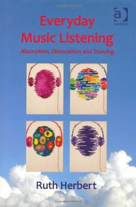 Everyday Music Listening: Absorption, Dissociation and Trancing