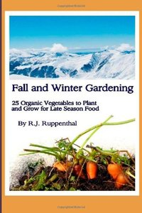 Fall and Winter Gardening: 25 Organic Vegetables to Plant and Grow for Late Season Food (repost)