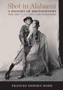 Shot in Alabama : A History of Photography, 1839–1941, and a List of Photographers