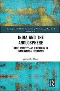 India and the Anglosphere: Race, Identity and Hierarchy in International Relations (Routledge/Asian Studies Association