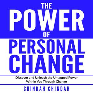 «The Power Of Personal Change» by Chindah Chindah