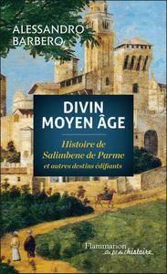 """Alessandro Barbero, """"Divin Moyen Age : Histoire de Salimbene de Parme et autres destins édifiants"""""""