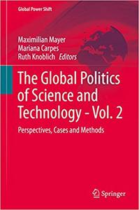 The Global Politics of Science and Technology - Vol. 2: Perspectives, Cases and Methods
