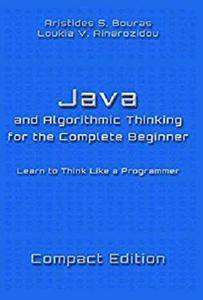 Java and Algorithmic Thinking for the Complete Beginner - Compact Edition: Learn to Think Like a Programmer [Kindle Edition]