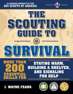 The Scouting Guide to Survival: An Official Boy Scouts of America Handbook: More than 200 Essential Skills for Staying Warm...