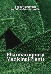 """Pharmacognosy: Medicinal Plants"" ed. by Shagufta Perveen, Areej Al-Taweel"
