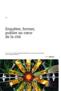 Enquêter, former, publier au coeur de la cité by Battaglini, Monica; Fretz, Stéphanie; Nada, Eva; Ossipow, Laurence