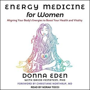Energy Medicine for Women: Aligning Your Body's Energies to Boost Your Health and Vitality [Audiobook]