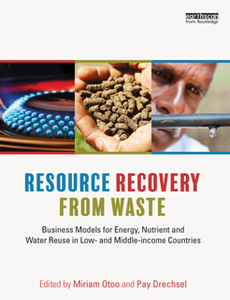 Resource Recovery From Waste : Business Models for Energy, Nutrient and Water Reuse in Low- and Middle-income Countries