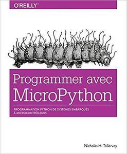 Programmer avec MicroPython : Programmation Python de systèmes embarqués à microcontrôleurs