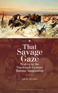 That Savage Gaze : Wolves in the Nineteenth-Century Russian Imagination