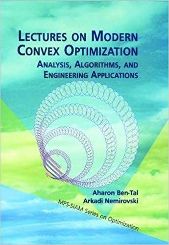 Lectures on Modern Convex Optimization: Analysis, Algorithms, and Engineering Applications
