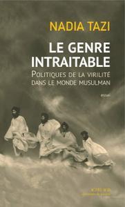 """Nadia Tazi, """"Le genre intraitable : Politiques de la virilité dans le monde musulman"""""""