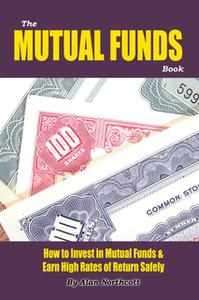 «The Mutual Funds Book: How to Invest in Mutual Funds & Earn High Rates of Returns Safely» by Alan Northcott