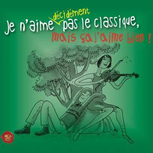 VA - Je n'aime décidément pas le classique, mais ça j'aime bien! (2010) 2CD