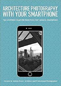 Architecture photography with your smartphone: Tips and hints to get the best from your camera phone