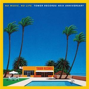 VA - No Music, No Life. Tower Records 40th Anniversary (2019)