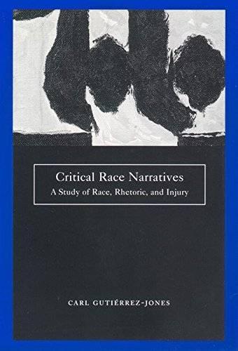 Critical Race Narratives: A Study of Race, Rhetoric and Injury (Critical America)
