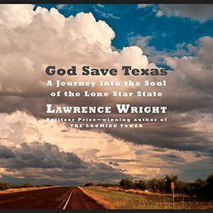 God Save Texas: A Journey into the Soul of the Lone Star State [Audiobook]