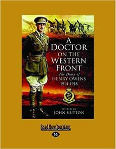 A Doctor On The Western Front: The Diary Of Henry Owens 1914-1918 [Repost]