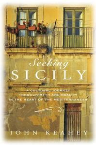 Seeking Sicily: A Cultural Journey Through Myth and Reality in the Heart of the Mediterranean