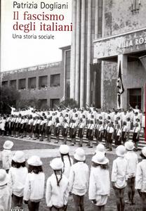 Patrizia Dogliani - Il fascismo degli italiani. Una storia sociale (2008)