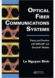 Optical Fiber Communications Systems: Theory and Practice with MATLAB® and Simulink® Models (Repost)