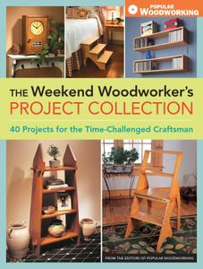 The Weekend Woodworker's Project Collection: 40 Projects for the Time-Challenged Craftsman (repost)