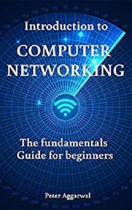 Introduction to Computer Networking: The fundamentals Guide for beginners by Peter Aggarwal  [Repost]