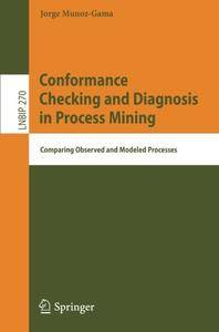 Conformance Checking and Diagnosis in Process Mining: Comparing Observed and Modeled Processes