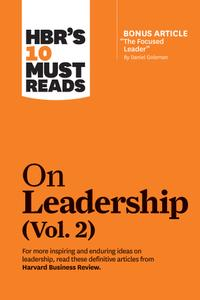 "HBR's 10 Must Reads on Leadership, Volume 2 (with bonus article ""The Focused Leader"" by Daniel Goleman) (HBR's 10 Must Reads)"