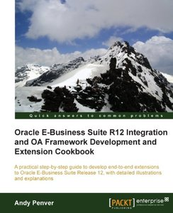 Oracle E-Business Suite R12 Integration and OA Framework Development and Extension Cookbook (repost)