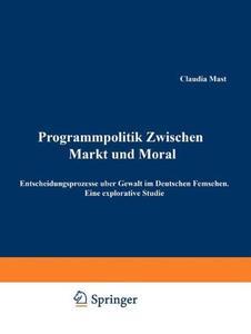 Programmpolitik Zwischen Markt und Moral: Entscheidungsprozesse über Gewalt im Deutschen Fernsehen. Eine explorative Studie