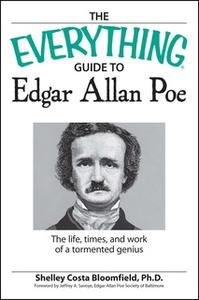 «The Everything Guide to Edgar Allan Poe Book: The life, times, and work of a tormented genius» by Shelley Costa Bloomfi
