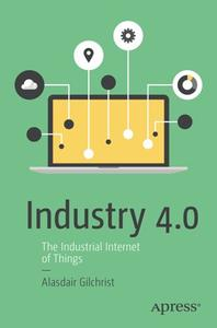Industry 4.0: The Industrial Internet of Things (Repost)