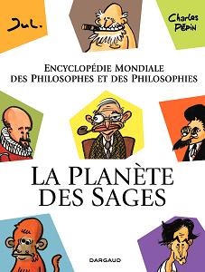 La Planete des Sages - Tome 1 - Encyclopedie Mondiale des Philosophes et des Philosophies