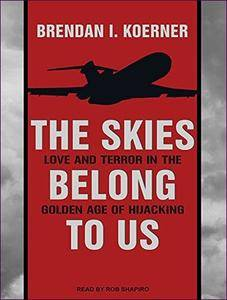 The Skies Belong to Us: Love and Terror in the Golden Age of Hijacking [Audiobook]