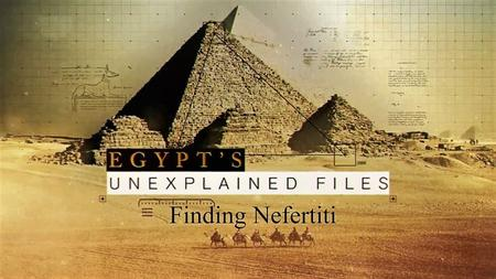 Sci. Ch. - Egypt's Unexplained Files Part 6: Finding Nefertiti (2019)