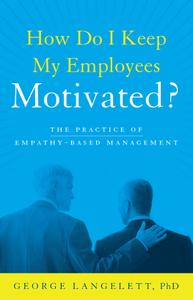 How Do I Keep My Employees Motivated?: The Practice of Empathy-Based Management (repost)