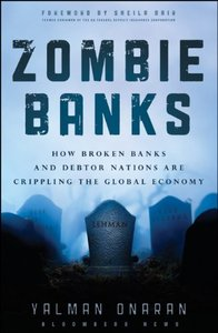 Zombie Banks: How Broken Banks and Debtor Nations Are Crippling the Global Economy