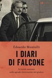 Edoardo Montolli - I diari di Falcone. Le verità nascoste nelle agende elettroniche del giudice