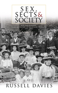 Sex, Sects and Society : 'Pain and Pleasure': A Social History of Wales and the Welsh, 1870-1945
