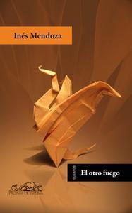 «El otro fuego» by Inés Mendoza