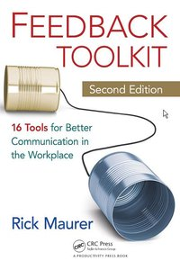 Feedback Toolkit: 16 Tools for Better Communication in the Workplace, Second Edition (repost)