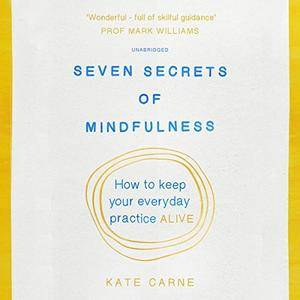 Seven Secrets of Mindfulness: How to Keep Your Everyday Practice Alive [Audiobook]