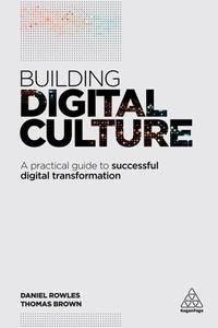 Building Digital Culture : A Practical Guide to Successful Digital Transformation